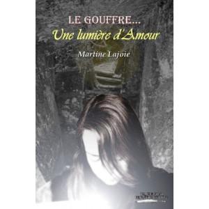 Le gouffre... Une lumière d'amour - Martine Lajoie