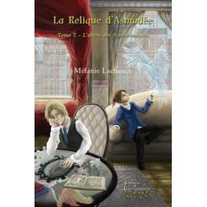 La relique d'Asmodée Tome 2 : L'antre des francs-maçons - Mélanie Lachance