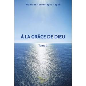 À la grâce de Dieu - Monique Lamontagne Laguë