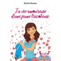 La vie amoureuse d'une jeune tricoteuse - Myriam Busque
