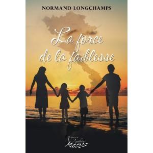 La force de la faiblesse - Normand Longchamps