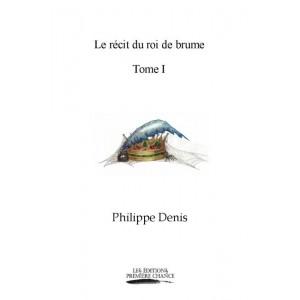 Le récit du roi de brume - Philippe Denis