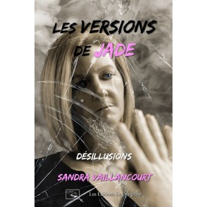 Les versions de Jade Tome 2 Désillusions - Sandra Vaillancourt