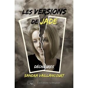 Les versions de Jade Tome 3: Déchirures - Sandra Vaillancourt