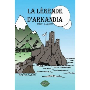 La légende d'Arkandia Tome 1 – Serge Caron