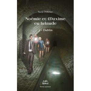 Noémie et Maxime en voyage Tome 3: Dublin - Suzie Pelletier