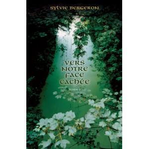 Vers notre face cachée Tome 2 - Sylvie Bergeron