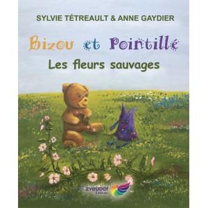 Bizou et Pointillé: Les fleurs sauvages - Sylvie Tétreault et Anne Gaydier