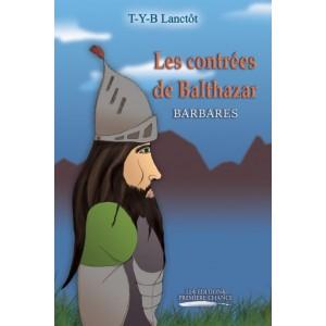 Les contrées de Balthazar Tome 2 : Barbares - T.Y.B. Lanctôt