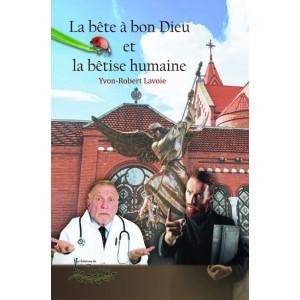 La bête à bon Dieu et la bêtise humaine - Yvon-Robert Lavoie